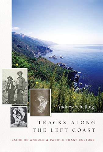 Tracks Along the Left Coast: Jaime de: Schelling, Andrew