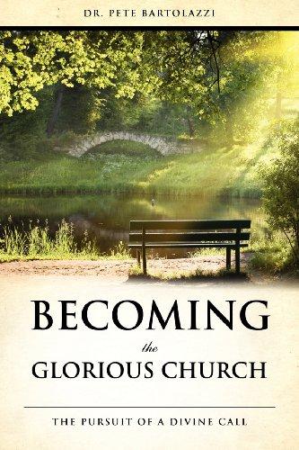 Becoming the Glorious Church: Dr. Pete Bartolazzi