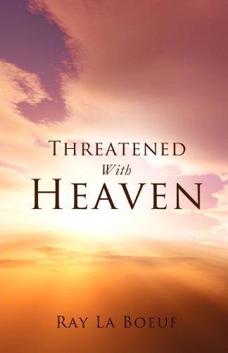 Threatened With Heaven: Ray La Boeuf