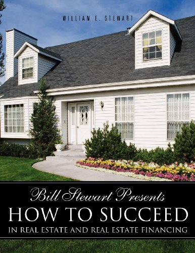 9781619043435: Bill Stewart Presents How to Succeed in Real Estate and Real Estate Financing