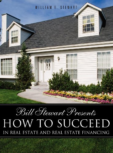 9781619043442: Bill Stewart Presents How to Succeed in Real Estate and Real Estate Financing