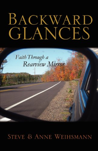 Backward Glances: Faith Through a Rear-view Mirror: Weihsmann, Steve and Anne