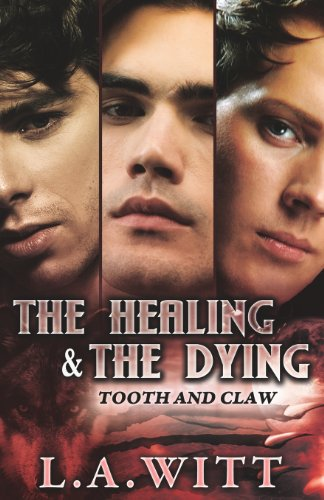 The Healing & the Dying (Tooth and Claw): L. A. Witt