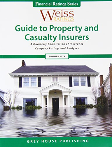 Weiss Ratings' Guide to Property and Casualty Insurers Summer 2014: A Quarterly Compilation of...