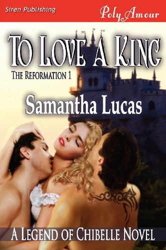 To Love a King The Reformation 1 (Siren Publishing Polyamour): Samantha Lucas