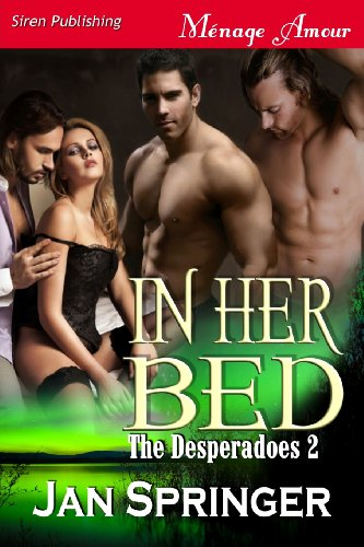 9781619260641: In Her Bed [The Desperadoes 2] (Siren Publishing Menage Amour)