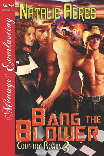 Bang the Blower Country Roads 3 (Siren Publishing Menage Everlasting): Natalie Acres