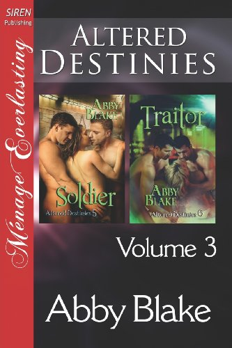 Altered Destinies, Volume 3 [Soldier: Traitor] (Siren Publishing Menage Everlasting): Abby Blake