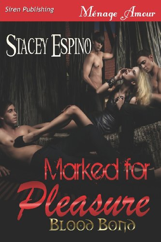 Marked for Pleasure Blood Bond (Siren Publishing Menage Amour): Stacey Espino
