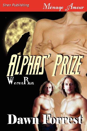 Alphas Prize Weresrus 1 (Siren Publishing Menage Amour): Dawn Forrest