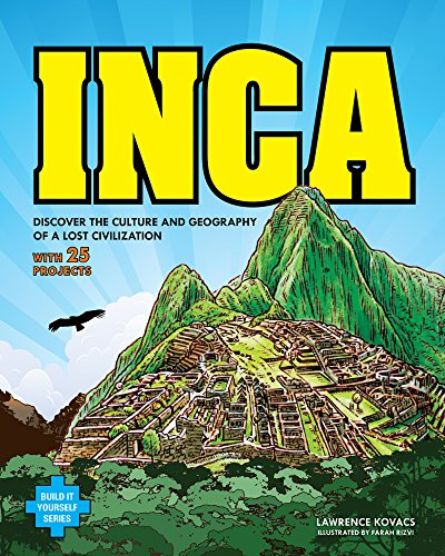 9781619301412: Inca: DISCOVER THE CULTURE AND GEOGRAPHY OF A LOST CIVILIZATION WITH 25 PROJECTS (Build It Yourself)