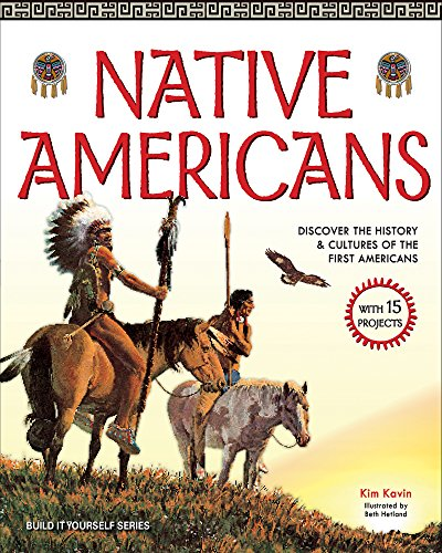 9781619301702: Native Americans: DISCOVER THE HISTORY & CULTURES OF THE FIRST AMERICANS WITH 15 PROJECTS (Build It Yourself)