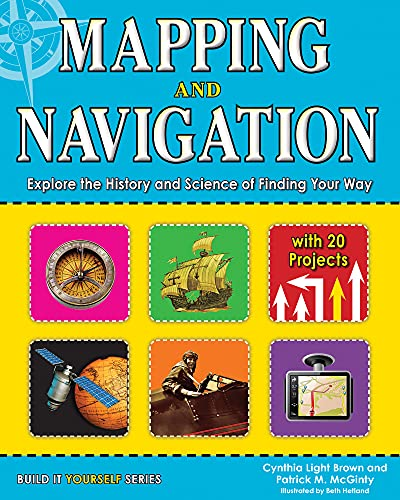 Mapping and Navigation: Explore the History and Science of Finding Your Way (Build it Yourself): ...