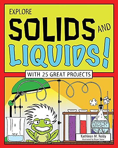9781619302372: EXPLORE SOLIDS AND LIQUIDS!: WITH 25 GREAT PROJECTS (Explore Your World)