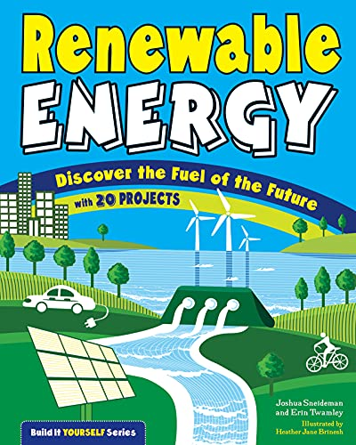 Renewable Energy: Discover the Fuel of the Future (Build it Yourself): Erin Twamley; Joshua ...