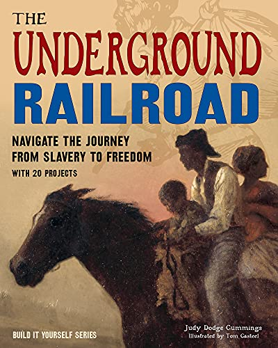 9781619304901: The Underground Railroad: Navigate the Journey from Slavery to Freedom With 25 Projects (Build It Yourself)