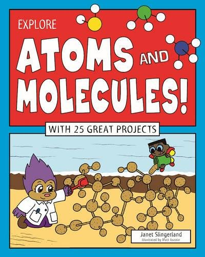Explore Atoms and Molecules!: With 25 Great Projects (Paperback)