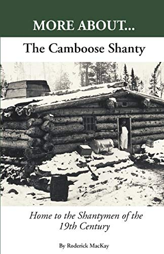 9781619334212: More About...The Camboose Shanty, Home to the Shantymen of the Ottawa Valley
