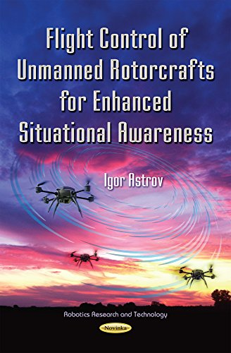 Flight Control of Unmanned Rotorcrafts for Enhanced Situational Awareness (Robotics Research and ...