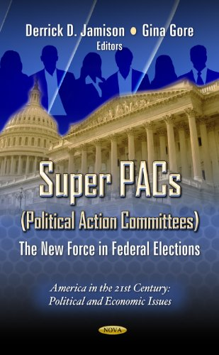9781619425576: Super Pacs - Political Action Committees: The New Force in Federal Elections (America in the 21st Century: Political and Economic Issues)