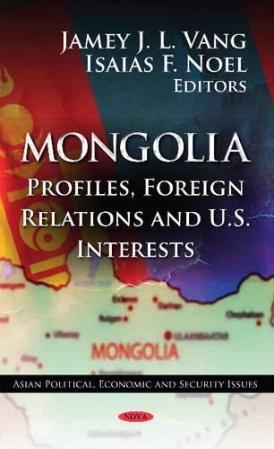 9781619426542: Mongolia: Profiles, Foreign Relations and U.S. Interests (Asian Political, Economic and Security Issues)