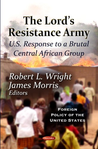 9781619427365: The Lord's Resistance Army: U.S. Response to a Brutal Central African Group (Foreign Policy of the United States)