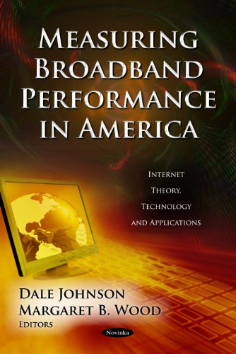 Measuring Broadband Performance in America (Internet Theory,: Dale Johnson (Editor),