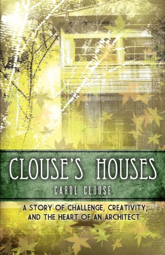 9781619430068: Clouse's Houses - A Story of Challenge, Creativity, and the Heart of an Architect