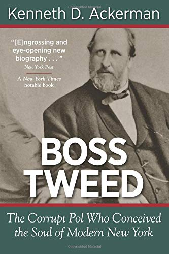 9781619450028: Boss Tweed: The Corrupt Pol Who Conceived the Soul of Modern New York