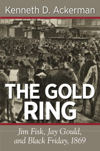 9781619450059: The Gold Ring: Jim Fisk, Jay Gould, and Black Friday, 1869