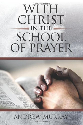 With Christ in the School of Prayer (9781619491038) by Murray, Andrew