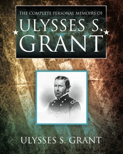 9781619491854: The Complete Personal Memoirs of Ulysses S. Grant