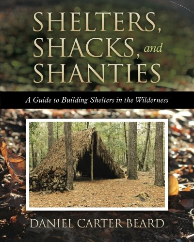 9781619492400: Shelters, Shacks, and Shanties: A Guide to Building Shelters in the Wilderness