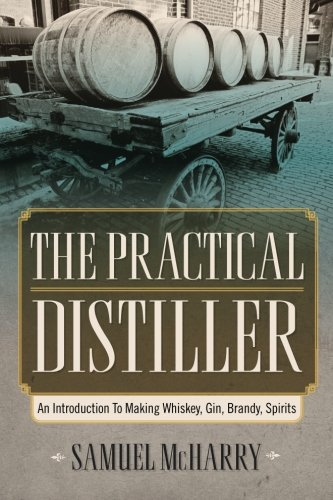 9781619492417: The Practical Distiller: An Introduction To Making Whiskey, Gin, Brandy, Spirits