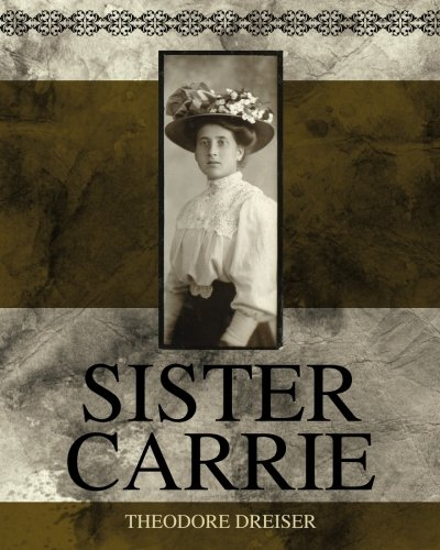 an analysis of sister carrie The analysis of the symbols of theodore dreiser's sister carrie abstract: theodore dreiser is one of the most influential american novelists during the first half of the 20th century his first and one of the best novels is sister carrie.