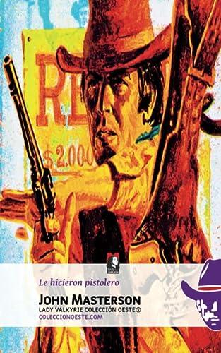 9781619510227: Le hicieron pistolero (Coleccion Oeste) (Volume 11) (Spanish Edition)