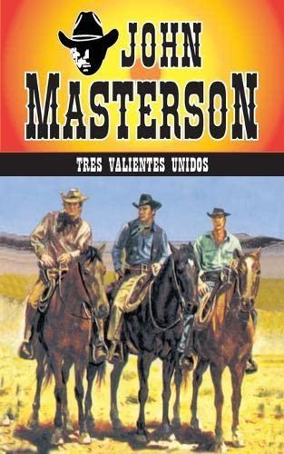 Tres valientes unidos (Coleccion Oeste) (Volume 17) (Spanish Edition): John Masterson