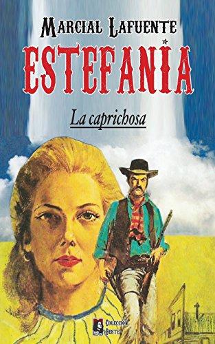 La caprichosa (Coleccion Oeste) (Volume 3) (Spanish: Estefania, Marcial Lafuente