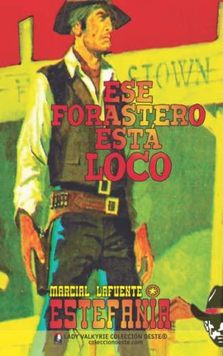 Ese forastero esta loco (Coleccion Oeste) (Volume: Marcial Lafuente Estefania