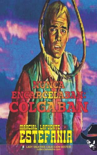 Nunca encarcelaban: colgaban (Coleccion Oeste) (Volume 7): Estefania, Marcial Lafuente