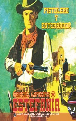Pistolero y enterrador (Coleccion Oeste) (Volume 9): Estefania, Marcial Lafuente