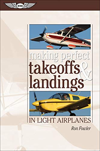 Making Perfect Takeoffs and Landings in Light Airplanes: Fowler, Ron