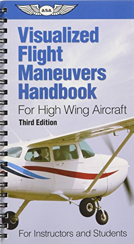 Visualized Flight Maneuvers Handbook for High Wing Aircraft: For Instructors and Students (...