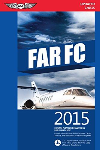 FAR-FC 2015: Federal Aviation Regulations for Flight Crew (FAR/AIM series): Federal Aviation ...