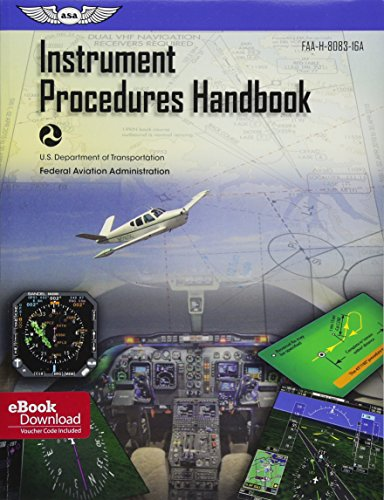 Instrument Procedures Handbook: ASA FAA-H-8083-16A (FAA Handbooks): Federal Aviation Administration...