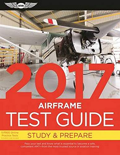 "Airframe Test Guide 2017: The ""Fast-Track"" to Study for and Pass the Aviation Maintenance..."