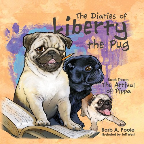 9781619561519: The Diaries of Liberty the Pug, The Arrival of Pippa (The Diaries of Liberty the Pug)