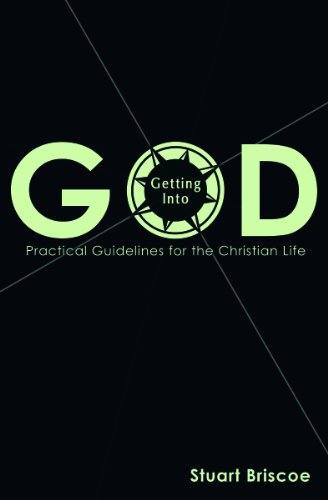 Getting Into God: Practical Guidelines for the Christian Life: Stuart Briscoe