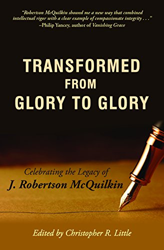 Transformed from Glory to Glory: Celebrating the Life and Legacy of J. Robertson McQuilkin: ...