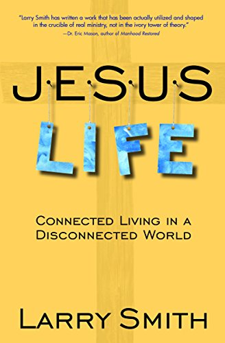 Jesus Life: Connected Living in a Disconnected: Larry Smith